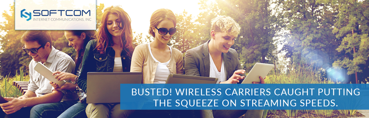 Busted! Wireless carriers caught putting the squeeze on streaming speeds. Here's why Softcom will never do the same