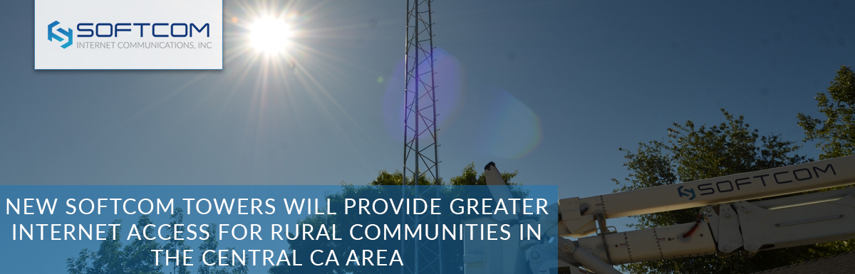 New Softcom towers will provide greater internet access for rural communities in the Central CA area