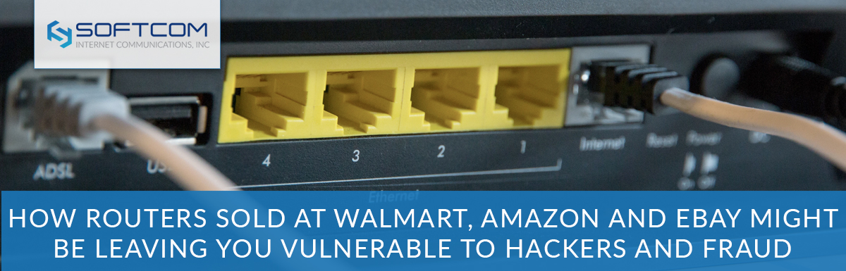 How routers sold at Walmart, Amazon and Ebay might be leaving you vulnerable to hackers and fraud