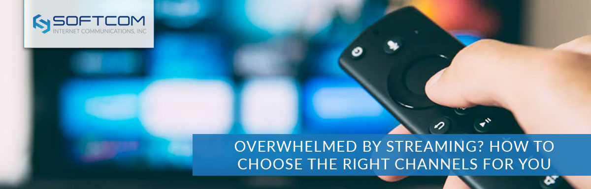 Overwhelmed by streaming? How to choose the right channels for you