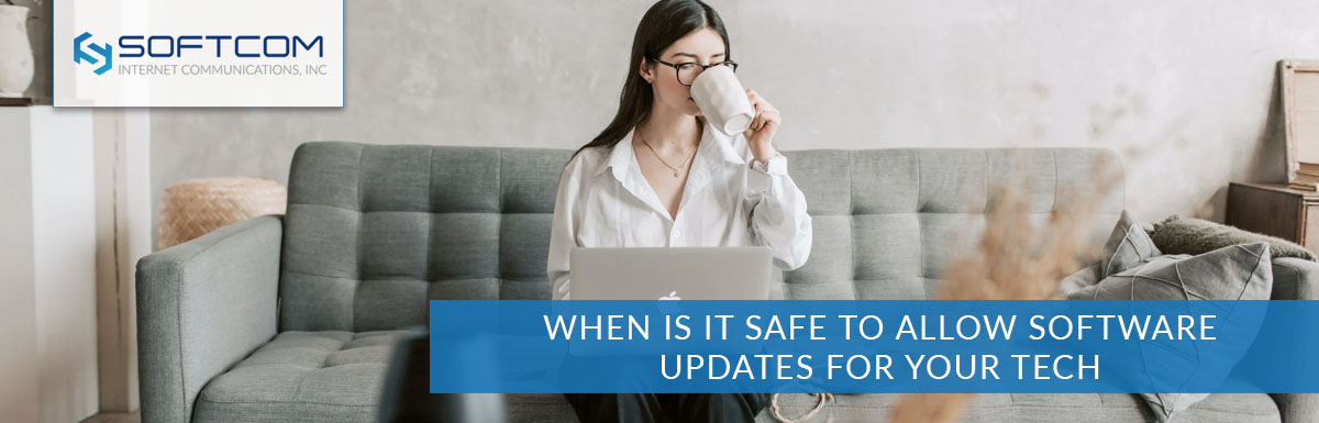 When is it safe to allow software updates for your tech